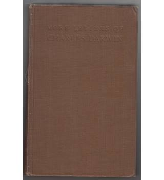 More Letters of Charles Darwin - A Record Of His Work In A Series Of Hitherto Unpublished Letters. Volume I