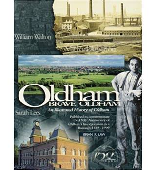 Oldham Brave Oldham: An Illustrated History of Oldham, 1849-1999