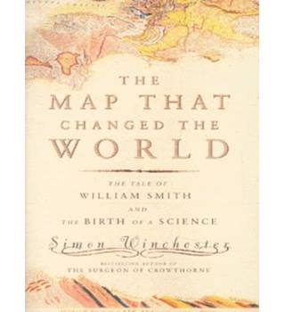 The Map That Changed the World: The Tale of William Smith And the Birth of a Science