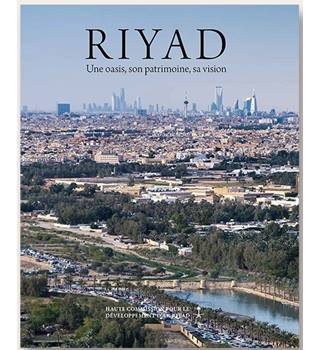 Riyadh: Oasis of Heritage and Vision