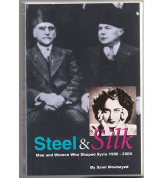 Steel and Silk: Men and Women Who Shaped Syria, 1900-2000