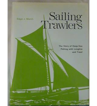 Sailing Trawlers: The Story of Deep-sea Fishing with Long Line and Trawl
