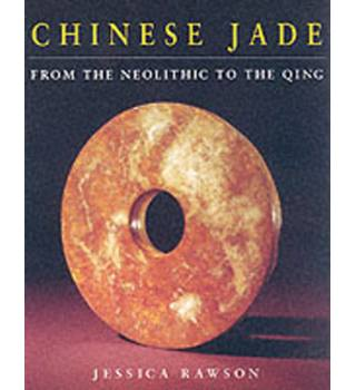 Chinese Jade: From the Neolithic to the Qing