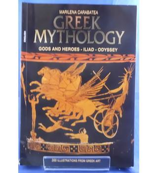 Greek Mythology: Gods and Heroes - Iliad - Odyssey
