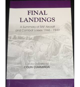 Final Landings - A Summary of RAF Aircraft and Combat Losses 1946-1949