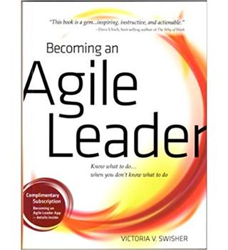 Becoming An Agile Leader: Know What To Do...When You Don't Know What To Do