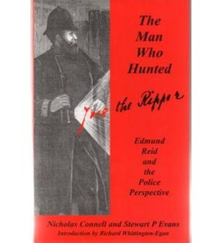 The man who hunted Jack the Ripper : Edmund Reid and the Police Perspective.