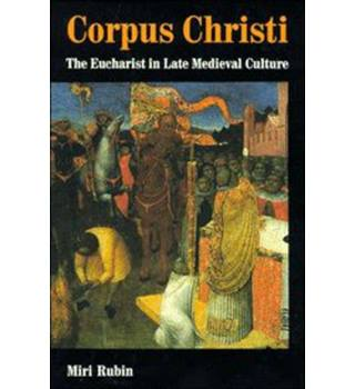 Corpus Christi: The Eucharist in Late Medieval Culture