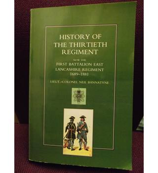 History of the Thirtieth Regiment: First Batallion East Lancashire Regiment 1689-1881