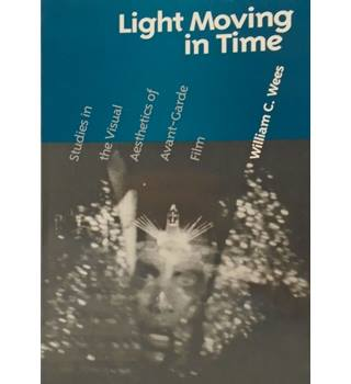 Light Moving in Time: Studies in the Visual Aesthetics of Avant-Garde Film