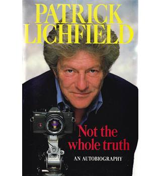 Not the Whole Truth - Patrick Lichfield - Signed First Edition
