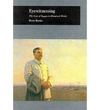 Eyewitnessing - The Uses of Images as Historical Evidence