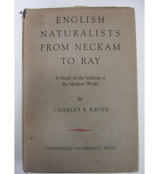 English naturalists from Neckam to Ray, A Study of the Making of the Modern World