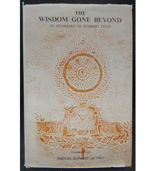 The Wisdom Gone Beyond: An Anthology of Buddhist Texts