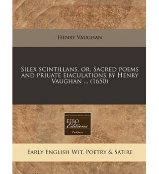 Silex Scintillans, Or, Sacred Poems And Priuate Eiaculations By Henry Vaugh