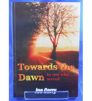Towards The Dawn: By One Who Served