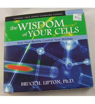 The Wisdom of Your Cells - Bruce H. Lipton, PhD.