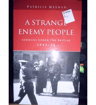 A Strange Enemy People - Germans under the British 1945-1950 - Patricia Meehan