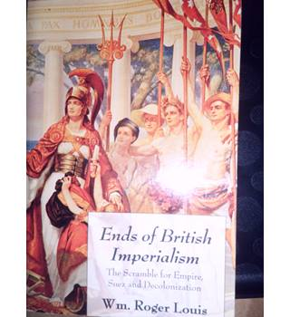 Ends of British Imperialism - Wm Roger Louis