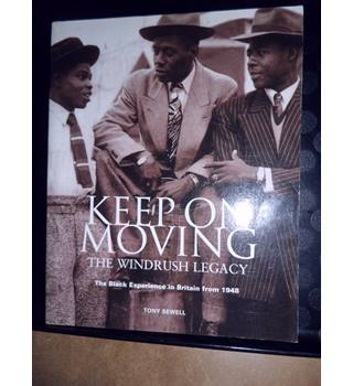 Keep on Moving : The Windrush Legacy - The Black Experience in Britain from 1948 - Tony Sewell