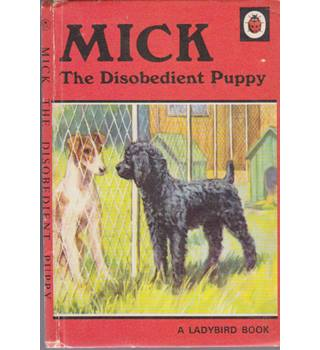 Mick The Disobedient Puppy - A Ladybird Book