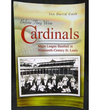 Before They Were Cardinals - Major League Baseball in Nineteenth-Century St. Louis
