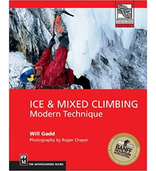 Ice and Mixed Climbing: Modern Technique (Mountaineers Outdoor Expert Series)