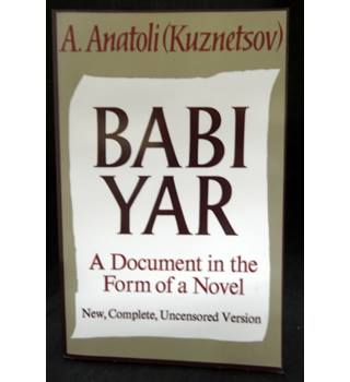 Babi Yar - A Document in the Form of a Novel (New, Complete, Uncensored Version)