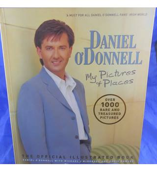 Daniel O'Donnell: My Pictures and Places - The Official Illustrated Book