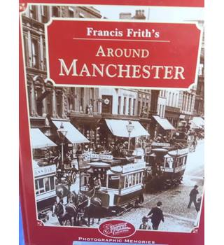 Francis Frith's Around Manchester: Photographic Memories