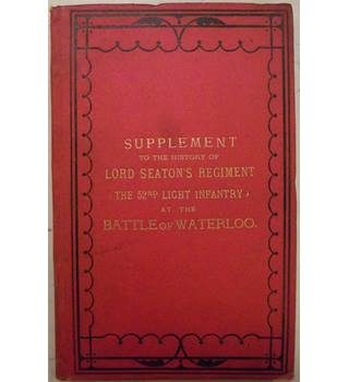A Supplement to the History of Lord Seaton's Regiment (the 52nd Light Infantry) at the Battle of Waterloo
