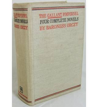 The Gallant Pimpernel - Four Complete Novels by Baroness Orczy