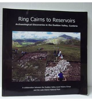 Ring Cairns to Reservoirs: Archaeological Discoveries in the Duddon Valley Cumbria