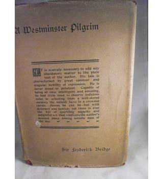 A Westminster Pilgrim being a Record of Service in Church, Cathedral and Abbey College University and Concert-Room