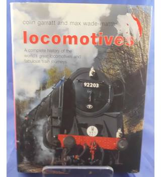 Locomotives: A Complete History of the World's Great Locomotives and Fabulous Train Journeys