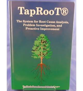 TapRooT: The System for Root Cause Analysis, Problem Investigation, and Proactive Improvement
