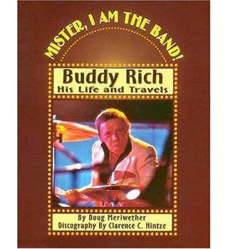 Mister, I Am The Band Buddy Rich His Life and Travels