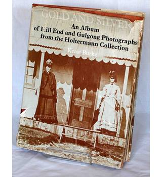 Gold and Silver: An Album of Hill End and Gulgong Photographs from the Holterman Collection