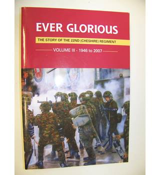 Ever Glorious the story of the Second Cheshire Regiment  Vol III