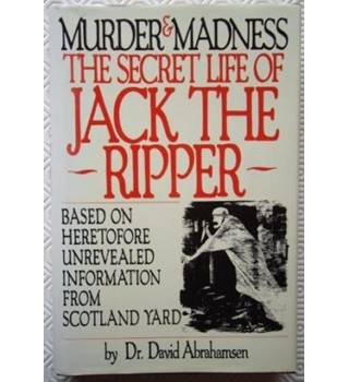 Murder & madness : The Secret Life of Jack the Ripper