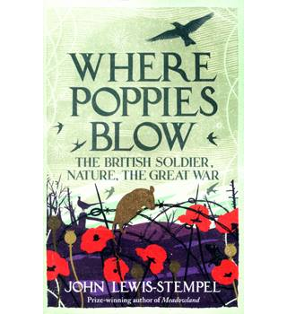 Where Poppies Blow - The British Soldier, Nature, The Great War