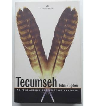 Tecumseh - A Life of America's Greatest Indian Leader
