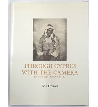 Through Cyprus with the Camera in the Autumn of 1878 : John Thomson [1985]
