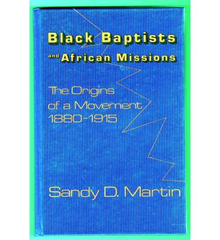 Black Baptists and African Missions : the origins of a movement 1880-1915 / Sandy D. Martin