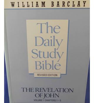 The Daily Study Bible: The Revelation of John, Volume 1, Chapters 1-5