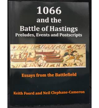 1066 and the Battle of Hastings - Preludes, Events and Postscripts