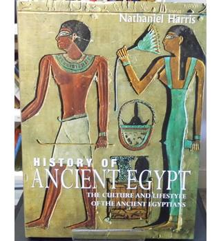 The History of Ancient Egypt: The Culture and Lifestyle of the Ancient Egyptians