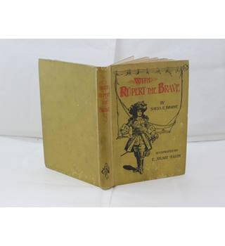With Rupert the Brave a Tale of the Civil War by Sheila E Braine illus by E Stuart Hardy c 1900