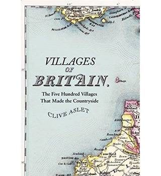 Villages of Britain, The Five Hundred Villages That Made The Countryside