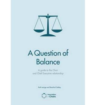 A question of balance: A guide to the Chair and Chief Executive relationship